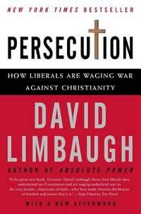 Persecution : How Liberals Are Waging War Against Christianity