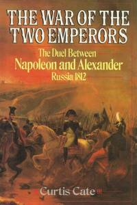 image of The War of the Two Emperors: The Duel Between Napoleon and Alexander -- Russia- 1812