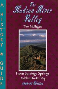 The Hudson River Valley: a History and Guide from Saratoga Springs to New  York City by  Tim Mulligan - Paperback - 1991 - from Bookshop Baltimore (SKU: 8274)