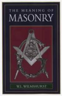 The Meaning of Masonry by W. L. Wilmshurst - Hardcover - 1995-05-04 - from Books Express (SKU: 0517331942n)