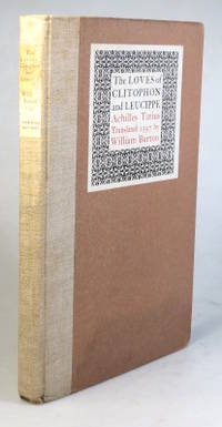 The Loves of Clitophon and Leucippe. Translated from the Greek of... by William Burton. Reprinted...