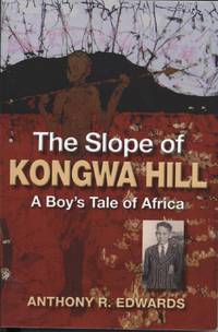 Slope of Kongwa Hill, The - A Boy's Tale of Africa by  Anthony R Edwards - Paperback - from Black Sheep Books (IOBA) and Biblio.com