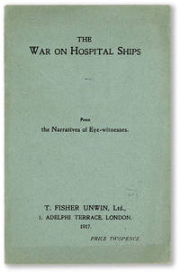 The War on Hospital Ships. From the Narratives of Eye-Witnesses