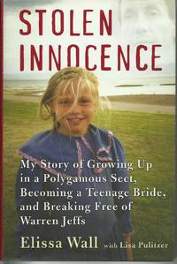 Stolen Innocence - My Story of Growing Up in a Polygamous Sect, Becoming a Teenage Bride, and Breaking Free of Warren Jeffs