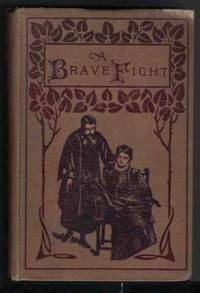A BRAVE FIGHT Being a Narrative of the Many Trials of Master William Lee,  Inventor