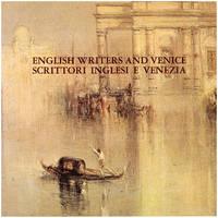 English Writers and Venice 1350-1950 (Scrittori Inglesi e Venezia)