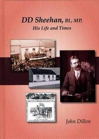 D.D. Sheehan BL. MP.: His Life and Times