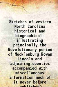 Sketches of western North Carolina historical and biographical illustrating principally the...