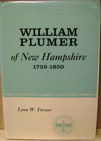 William Plumer of New Hampshire, 1759-1850 by  Lynn W Turner - First Edition - 1962 - from Old Saratoga Books (SKU: 37788)