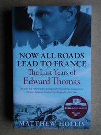Now All Roads Lead To France: The Last Years of Edward Thomas.