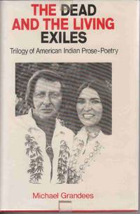 THE DEAD AND THE LIVING EXILES: TRILOGY OF AMERICAN INDIAN PROSE-POETRY  [SIGNED by AUTHOR]