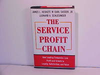 The Service Profit Chain: How Leading Companies Link Profit and Growth to Loyalty, Satisfaction,...