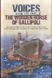 Voices from the Past. The Wooden Horse of Gallipoli. The Heroic Saga of SS River Clyde an Icon of the First World War