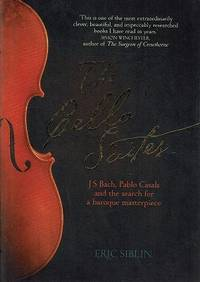 The Cello Suites: J. S. Bach, Pablo Casals And The Search For A Baroque Masterpiece