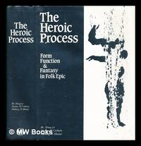 The Heroic process : form, function and fantasy in folk epic : International folk epic...