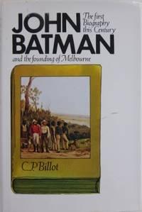 John Batman : the story of John Batman and the founding of Melbourne.