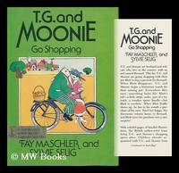 T. G. and Moonie Go Shopping / Story by Fay Maschler ; Pictures by Sylvie Selig