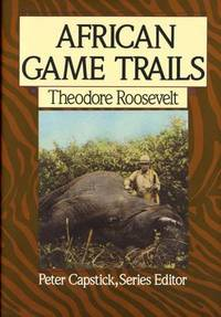 African Game Trails : An Account of the African Wanderings of an American Hunter-Naturalist