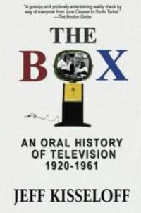The Box: An Oral History of Television, 1920-1961 by Jeff Kisseloff - 2013-07-22