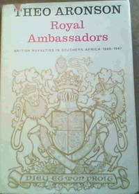 Royal Ambassadors: British Royalties in Southern Africa 1860-1947 by  Theo Aronson - Signed First Edition - 1975 - from Chapter 1 Books and Biblio.com