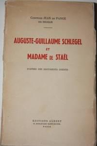 Auguste-Guillaume Schlegel et Madame de Stael D'Apres des Documents Inedits
