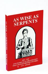 image of As wise as serpents: Five women & an organization that changed British Columbia : 1883-1939