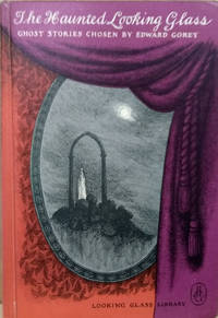 The Haunted Looking Glass:  Ghost Stories Chosen and Illustrated by Edward  Gorey