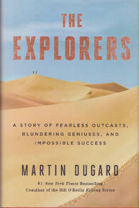 THE EXPLORERS; A Story of Fearless Outcasts, Blundering Geniuses, and Impossible Success