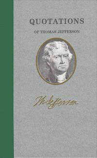Quotations of Thomas Jefferson by Thomas Jefferson - 2004
