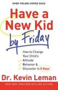 Have a New Kid by Friday: How to Change Your Child's Attitude, Behavior & Character in 5 Days by Kevin Leman - Paperback - 2012-08-06 - from Books Express and Biblio.com
