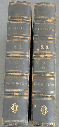 Fishing - 2 volumes (Badminton Library of Sports and Pastimes)