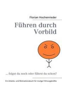 Führen durch Vorbild (German Edition) by Florian Hochenrieder - 2008-09-01 - from Books Express and Biblio.com