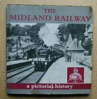 The Midland Railway: A Pictorial History. by  J. B. & S. W. Smith Radford - First Edition - from N. G. Lawrie Books. (SKU: 45184)