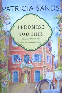 I Promise You This: Book Three in the Love in Provence Series