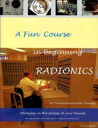 A Fun Course in Beginning Radionics: Miracles in the Palms of Your Hands (Mastering Radionics Series)