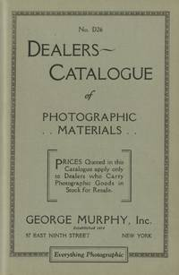 NO. D26. DEALERS CATALOGUE OF PHOTOGRAPHIC MATERIALS.; Prices Quoted in this Catalogue apply only to Dealers who Carry Photographic Goods in Stock for Resale. [cover title]