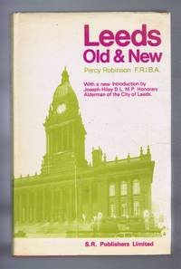 Leeds Old and New by  introduction by Joseph Hiley Percy Robinson - First Edition - 1971 - from Bailgate Books Ltd and Biblio.com