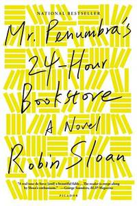 Mr. Penumbra's 24-Hour Bookstore: A Novel by Sloan, Robin - 2013