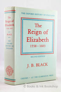 The Reign of Elizabeth 1558-1603 (The Oxford History of England) by  J. B Black - Hardcover - 1985 - from Books & Ink Bookshop and Biblio.com