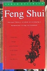 Feng Shui; Ancient Chinese Wisdom on Arranging a Harmonious Living Environment