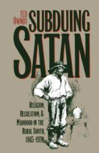 Subduing Satan: Religion, Recreation, and Manhood in the Rural South, 1865-1920 (Fred W. Morrison Series in Southern Studies) by Ted Ownby - Paperback - 1993-07-01 - from Books Express (SKU: 0807844292n)