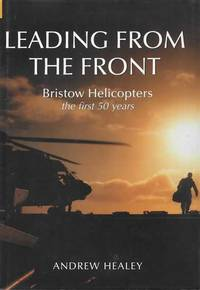 Leading from the Front: Bristow Helicopters - The First 50 Years
