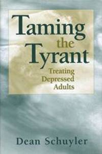 Taming the Tyrant: Treating Depressed Adults (Norton Professional Books) by Dean Schuyler - 1998-01-17