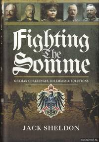 Fighting the Somme. German Challenges, Dilemmas and Solutions