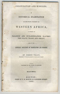 Colonization and missions. A historical examination of the state of society in Western Africa, as formed by paganism and Muhammedanism, slavery, the slave trade and piracy, and of the remedial influence of colonization and missions.