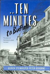 image of TEN MINUTES TO BUFFALO: THE STORY OF GERMANY'S GREAT ESCAPER.