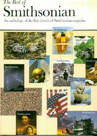 The Best of Smithsonian : An Anthology of the First Decade of Smithsonian Magazine