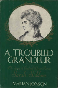 A Troubled Grandeur : The Story of England's Great Actress, Sarah Siddons.