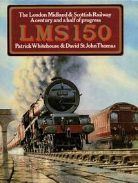 LMS 150: The London Midland & Scottish Railway - A Century & Half of Progressand a Half...