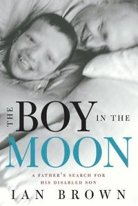 image of The Boy in the Moon: A Father's Search for His Disabled Son